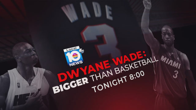 Watch Local 10's 'Dwyane Wade: Bigger than Basketball'